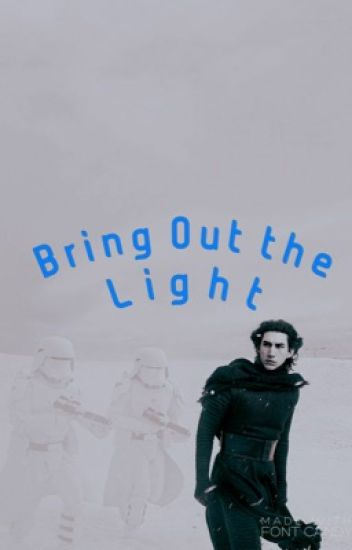 Bring Out the Light~Kylo Ren X Reader