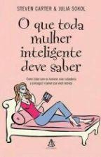 O que toda Mulher Inteligente deve Saber by viihcarollynne