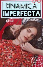 Dinámica Imperfecta. by NancyHope97