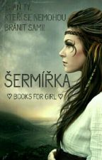 ŠERMÍŘKA by booksforgirl
