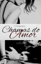 Chamas Do Amor - O Italiano (Completo) by M_Lins