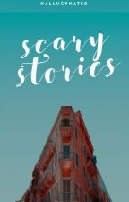 ♡ Scary Stories ♡ by illumilucy