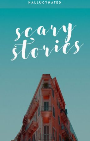 ♡ Scary Stories ♡ by hallucynated