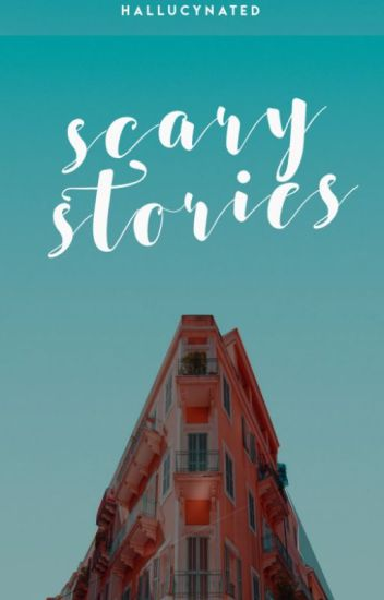 ♡ Scary Stories ♡