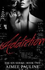 Addiction - Book 2 Of The Sin Series | On Going  by Aimee21x