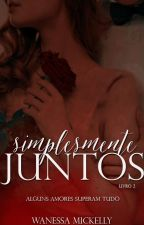 Simplesmente Juntos - Livro 2 by WanessaMickelly