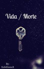 Vida / Morte by XxbillionxX