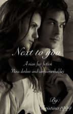 next to you - nina dobrev and ian somerhalder (slow updates due to sickness) by Christina1999