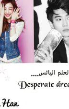 الحلم اليائس..Desperate Dream by Rona_Han