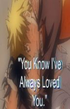 """""""You Know, I've Always Loved You."""" by sasgayxuchihoe"""