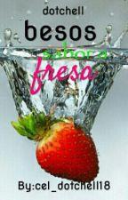 Besos Sabor A Fresa /PREMIOS DOTCHELL Y BEAL/--nominada-- by cel_dotchell18