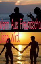 Wenn Aus Freundschaft Liebe Wird. by C_und_M