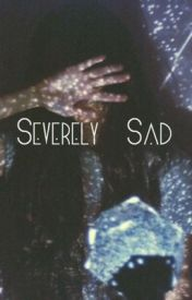 Severely Sad: A Poetry Collection by g-a-y-l-o-r-d
