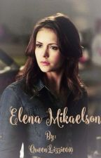 Elena Mikaelson- The Vampire Diaries by QueenLizzie010