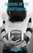 Crushing on the quarterback ❤️{completed} (#wattys2016) by kaelin_g16