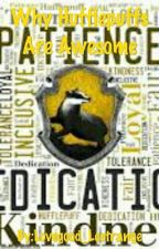 Why Hufflepuffs Are Awesome by Lovegood_Lestrange