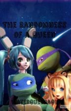 The Randomness of a Queen by WaterQueenAqua
