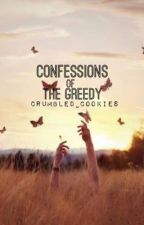 Confessions of The Greedy by crumbled_cookies