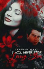 I Will Never Stop Loving You - Stiles Stilinski - T1 by teenswolfs