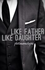 Like Father Like Daughter  by PlatinumUtopia