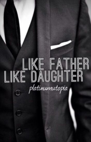 Like Father Like Daughter | #Wattys2016
