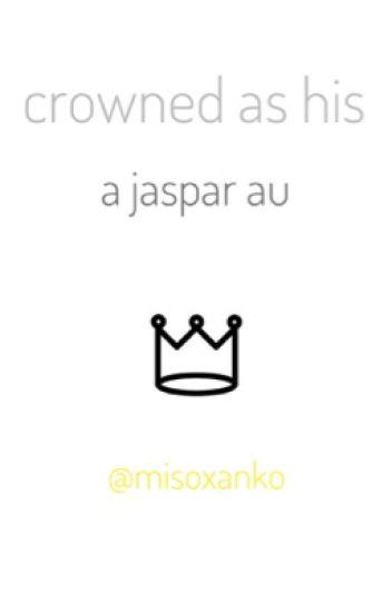 Crowned As His : a Jaspar AU