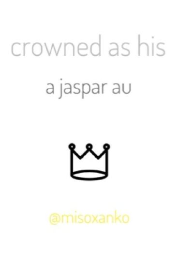 Crowned As His : a Jaspar AU