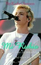 Mi Rubio | Ross Lynch y Tú by KeilaClemen