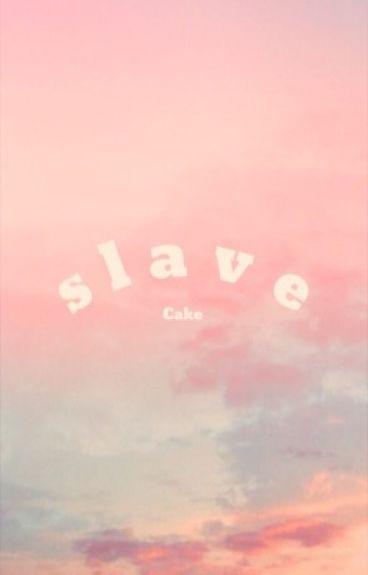•Slave•  Cake au