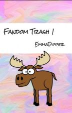 Fandom Trash 1 by EmmaDipper
