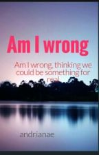 Am I Wrong by andrianae