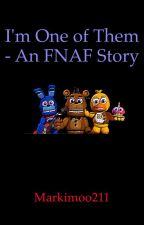 I'm One of Them - An FNAF Story *COMPLETED* by -annabae-