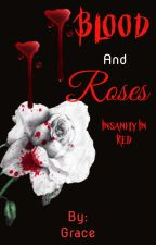 Blood And Roses: Insanity In Red by GraceaSarcasticLlama