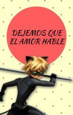 Dejemos Que El Amor Hable (Chat Noir X Tu)[editando] by mafer7lectora