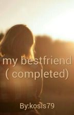 my bestfriend ( completed) by kosis79
