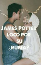 James Sirius Potter Loco Por ¿Su RUBIA? by CaluPotter