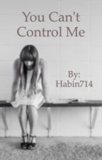 You Can't Control Me by Habin714