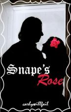 Snape's Rose (Under Editing) by carlywillfail