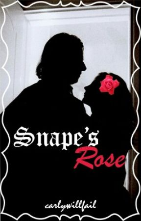 Snape's Rose (Rewritten) by carlywillfail