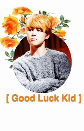 good luck kid ➣ myg+pjm