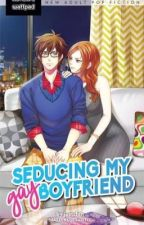Seducing my Gay Boyfriend (PUBLISHED) by justchin