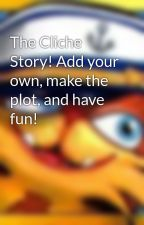 The Cliche Story! Add your own, make the plot, and have fun! by KingRusset