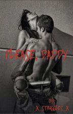 Please, Daddy by x_struggles_x