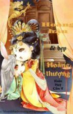 Hoàng hậu đè bẹp Hoàng thượng - Tác giả: Xuân Huy Cẩm Y by vann8989