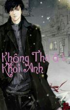 Không Thoát Khỏi Anh by KamichiraHoang