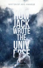 How Jack Wrote The Universe (Revised) by trainvvreck