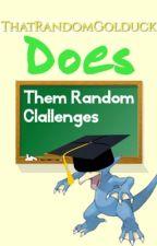 ThatRandomGolduck Does Them Random Challenges by ThatRandomGolduck