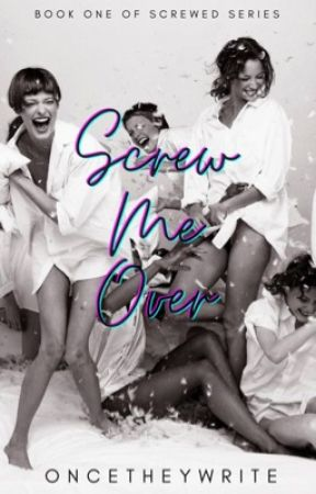 Screw Me Over (18+) by oncetheywrite