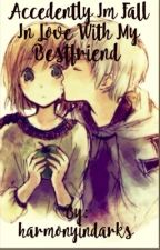 Accedently im fall in love with my bestfriend by xxxchiexxx