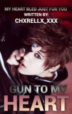 Gun To My Heart by chxrellx_xxx
